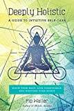 img - for Deeply Holistic: A Guide to Intuitive Self-Care--Know Your Body, Live Consciously, and Nurture Your Spirit book / textbook / text book