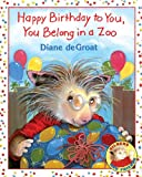 Happy Birthday to You, You Belong in a Zoo, Diane deGroat, 0060010290