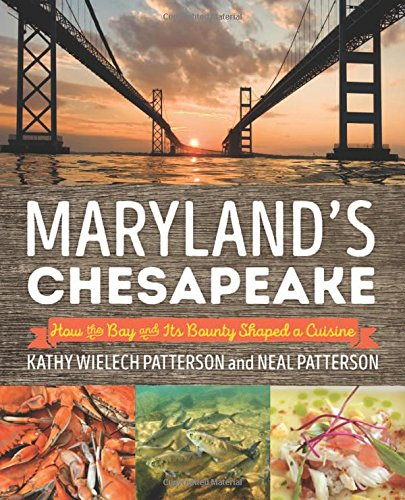 Maryland's Chesapeake: How the Bay and Its Bounty Shaped a Cuisine by Neal Patterson, Kathryn Wielech Patterson