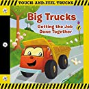 Big Trucks: A Touch-and-Feel Book: Getting the Job Done Together (Touch-and-feel Trucks)