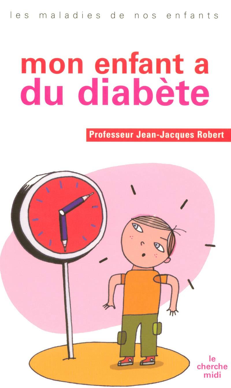 Amazon Fr Mon Enfant A Du Diabete Jean Jacques Robert Livres