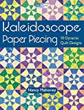 Kaleidoscope Paper Piecing: 10 Dynamic Quilt Designs