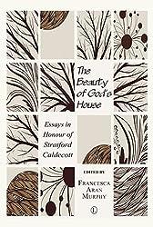 The Beauty of God's House: Essays in Honour of Stratford Caldecott