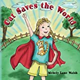 img - for Cat Saves the World by Walsh, Melody Lane (2015) Paperback book / textbook / text book