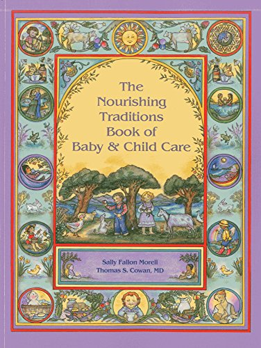 The Nourishing Traditions Book of Baby & Child Care - Intensive Nurturing Care