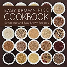 Easy Brown Rice Cookbook: 50 Unique and Easy Brown Rice Recipes