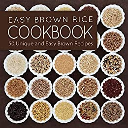 Easy Brown Rice Cookbook: 50 Unique and Easy Brown Rice Recipes by [Press, BookSumo]