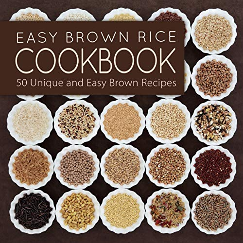 Easy Brown Rice Cookbook: 50 Unique and Easy Brown Rice Recipes (2nd Edition) by BookSumo Press