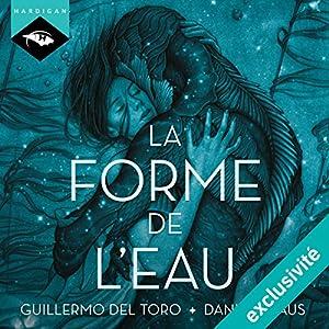 La forme de l'eau | Livre audio Auteur(s) : Guillermo del Toro, Daniel Kraus Narrateur(s) : Manon Jomain
