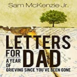 Letters for Dad: A Year of Grieving Since You've Been Gone   Sam McKenzie Jr.