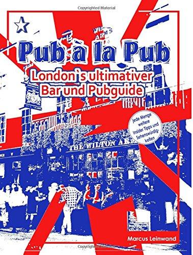 Pub ala Pub: London's ultimativer Bar und Pubguide (German Edition) pdf epub