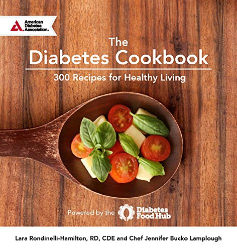 The Diabetes Cookbook: 300 Healthy Recipes for Living Powered by the Diabetes Food Hub by Lara Hamilton-Rondinelli RD  CDE, Chef Jennifer Bucko Lamplough