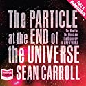 The Particle at the End of the Universe Audiobook by Sean Carroll Narrated by Jonathan Hogan