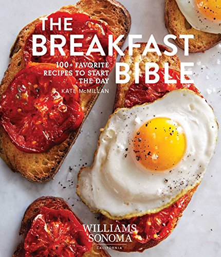 The Breakfast Bible: 100+ Favorite Recipes to Start the Day (Williams Sonoma) by Kate McMillan