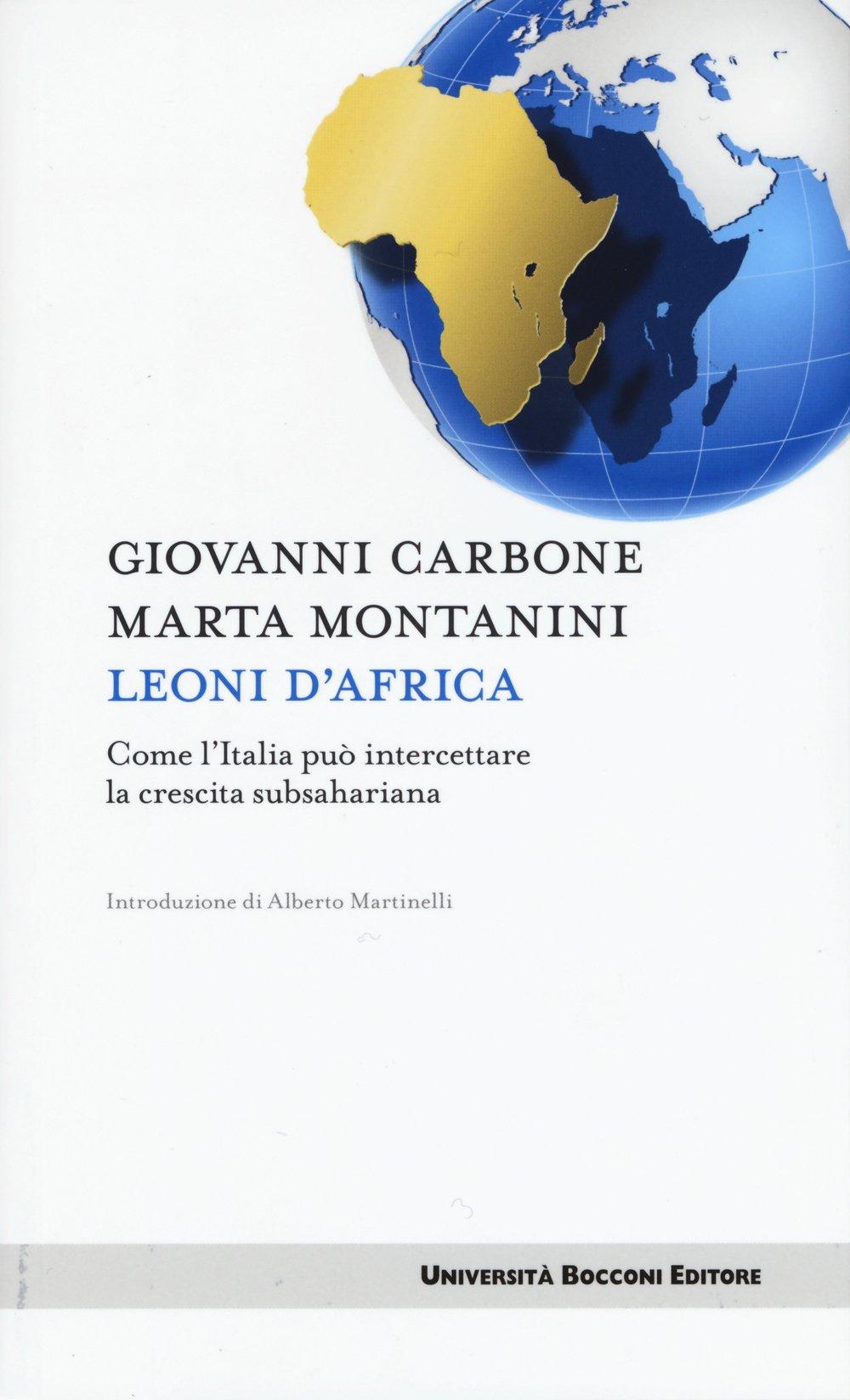 Leoni d'Africa. Come l'Italia può intercettare la crescita subsahariana Copertina flessibile – 19 mar 2015 Giovanni Carbone Marta Montanini Università Bocconi Editore 8883502175