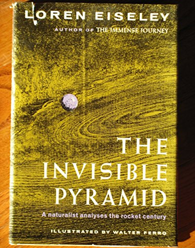The Invisible Pyramid: A Naturalist Analyses the Rocket Century (Pyramid Bookends)