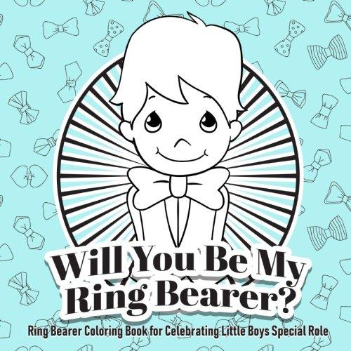 Will You Be My Ring Bearer? Ring Bearer Coloring Book for Celebrating Little Boy (Ring Bearer Gifts for Boys) (Volume 1)]()