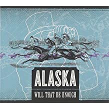 Will That Be Enough by Alaska