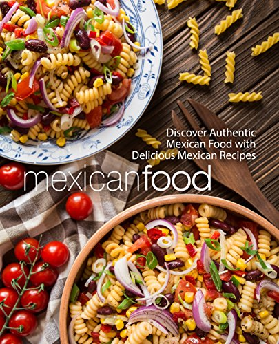 Mexican Food: Discover Authentic Mexican Food with Delicious Mexican Recipes by BookSumo Press
