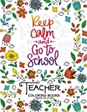 Keep Clam and Go to School : Teacher Coloring book: Inspirational and Motivation quotes for teacher