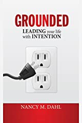 Grounded: Leading Your Life With Intention Kindle Edition