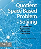 Quotient Space Based Problem Solving : A Theoretical Foundation of Granular Computing, Zhang, Ling and Zhang, Bo, 0124103871