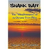 "Shark Bait: The ""Misadventures"" of an Oceanic Ferry Pilot"