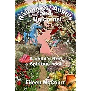 Rainbows, Angels and Unicorns: A Child's First Spiritual Book