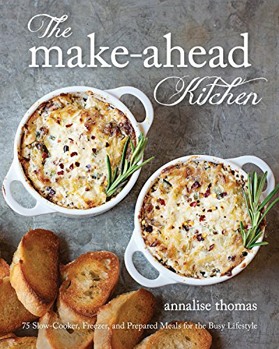 The Make-Ahead Kitchen: 75 Slow-Cooker, Freezer, and Prepared Meals for the Busy Lifestyle