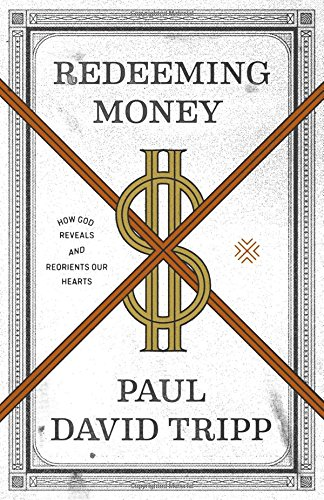 Redeeming Money: How God Reveals and Reorients Our Hearts