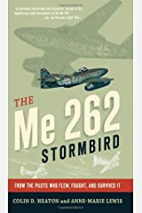 The ME 262 Stormbird: In the Words of the German Aces Who Flew It by Colin D. Heaton (27-May-2012) Hardcover Hardcover