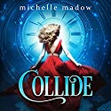 Collide Audiobook by Michelle Madow Narrated by Caitlin Kelly