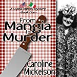 From Mangia to Murder:: A Sophia Mancini Mystery, Book 1 | Caroline Mickelson