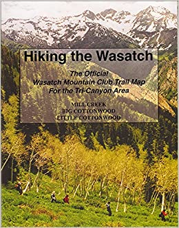 Hiking The Wasatch: The Official Wasatch Mountain Club Trail Map for ...