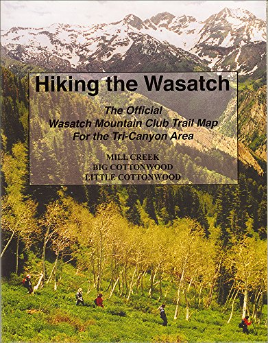 Hiking The Wasatch  The Official Wasatch Mountain Club Trail Map For Tri County Area