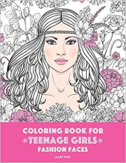 Coloring Book For Teenage Girls Fashion Faces Gorgeous Hair