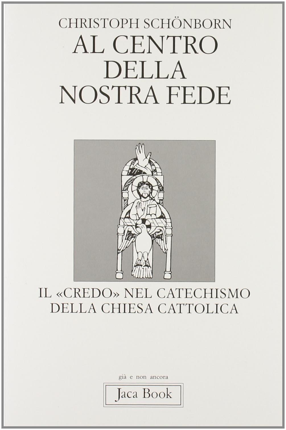 Al centro della nostra fede. Il credo nel catechismo della Chiesa cattolica Copertina flessibile – 1 mar 1997 Christoph Schönborn M. Pierluigi Jaca Book 8816303182