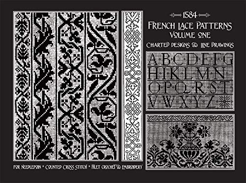 Cross Stitch Lace - French Lace Patterns Volume 1: Charted Designs & Line Drawings from 1584