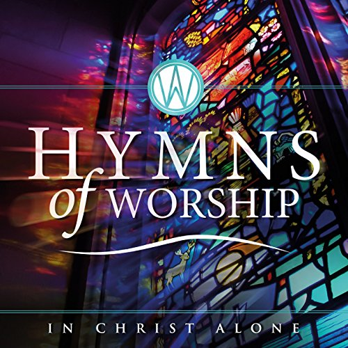In Christ Alone Worship - Hymns of Worship - In Christ Alone