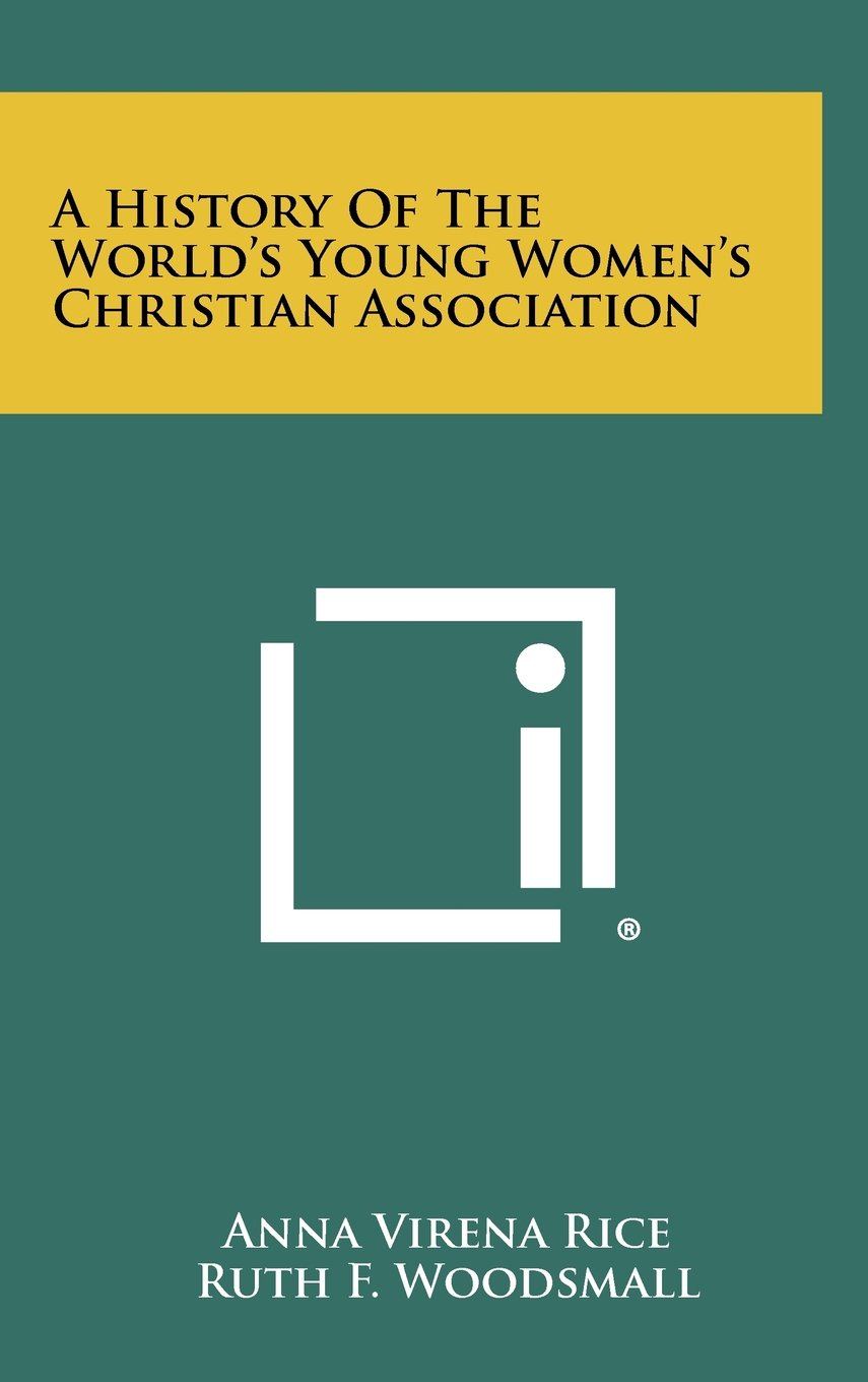 Read Online A History of the World's Young Women's Christian Association pdf