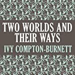 Two Worlds and Their Ways   Ivy Compton-Burnett