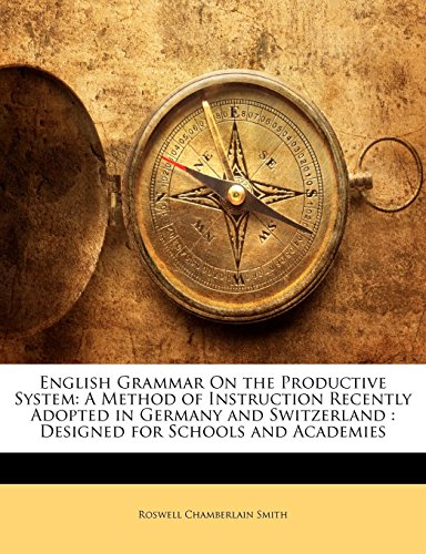 English Grammar On the Productive System: A Method of Instruction Recently Adopted in Germany and...