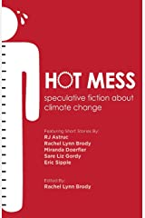 Hot Mess: speculative fiction about climate change Paperback