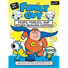 Learn to Draw Family Guy: Feuds, Frolics, and Other Quahog Capers: Featuring the crazy adventures of the Griffin family and their fellow Quahogians (Licensed Learn to Draw)