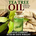 Tea Tree Oil: A Beginner's Guide Revealing the Power of Tea Tree Oil | Jeannie Lambert