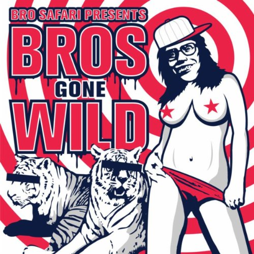 Bros Gone Wild [Explicit]