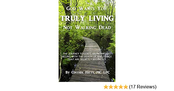 God Wants You Truly Living Not Walking Dead The Journey To Gods