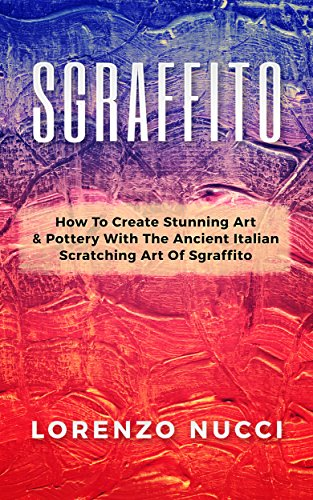 (Sgraffito: How to Create Stunning Art and Pottery with the Ancient Italian Scratching of Sgraffito)