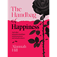 The Handbag of Happiness: And other misunderstandings, misdemeanours and misadventures
