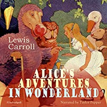 Alice's Adventures in Wonderland Audiobook by Lewis Carroll Narrated by Taylor Pepper